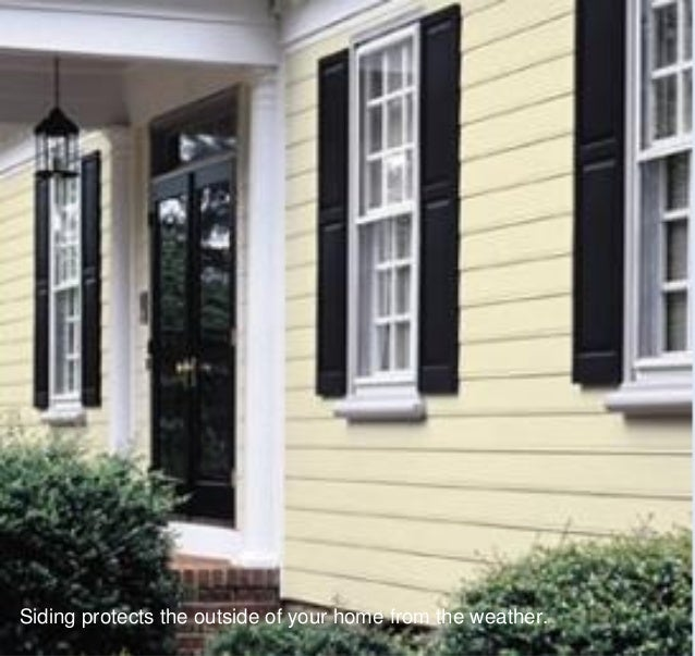 Siding protects the outside of your home from the weather.