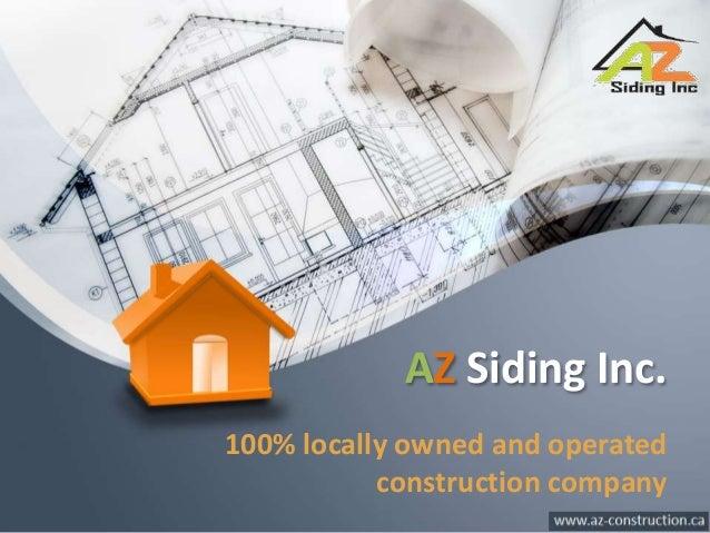 AZ Siding Inc. 100% locally owned and operated construction company