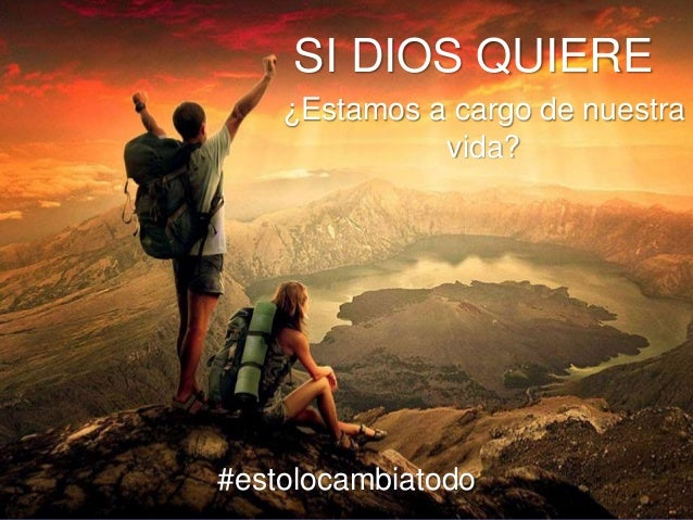 SI DIOS QUIERE ¿Estamos a cargo de nuestra vida? #estolocambiatodo