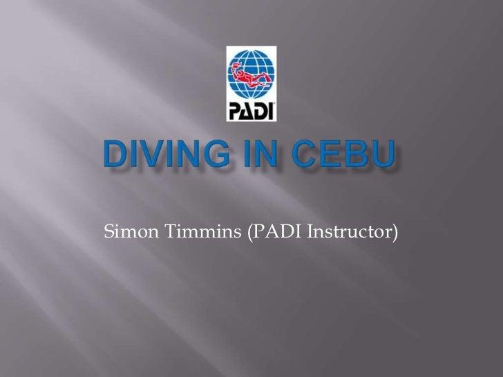 Diving in Cebu<br />Simon Timmins (PADI Instructor)<br />