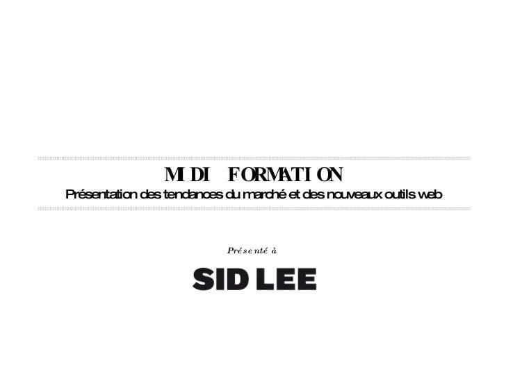 MIDI FORMATION Présentation des tendances du marché et des nouveaux outils web Présenté à