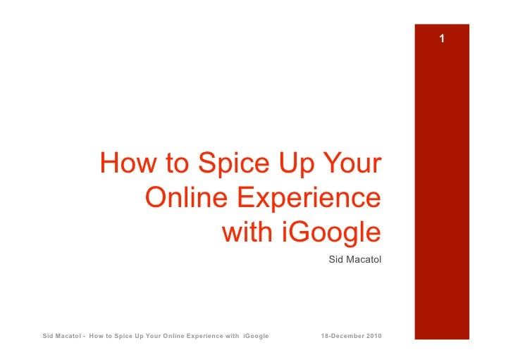 1                How to Spice Up Your                  Online Experience                        with iGoogle              ...