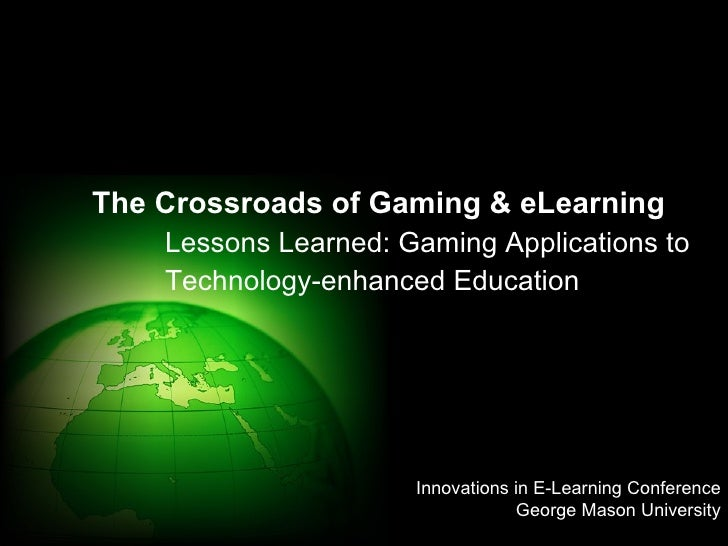 The Crossroads of Gaming & eLearning Lessons Learned: Gaming Applications to Technology-enhanced Education Innovations in ...