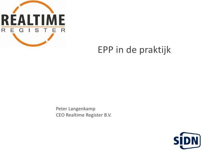EPP in de praktijk<br />Peter Langenkamp<br />CEO Realtime Register B.V.<br />