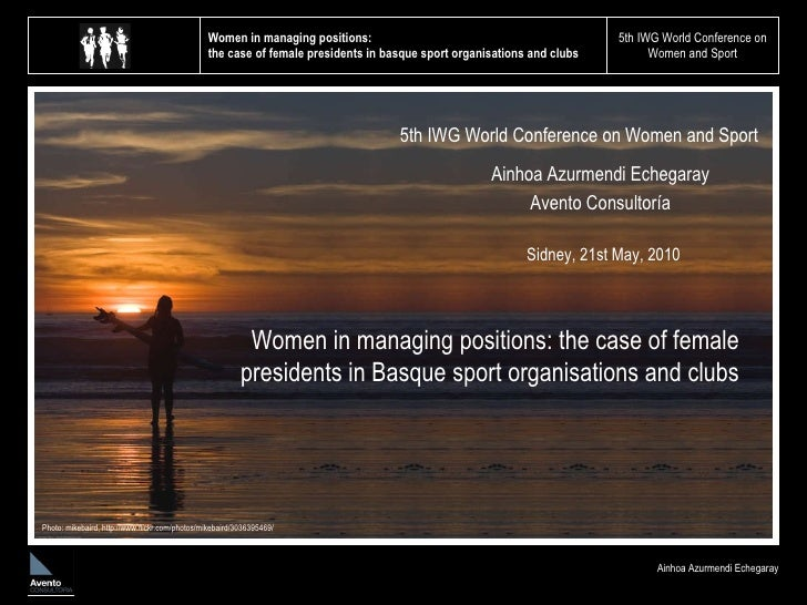 Women in managing positions:  the case of female presidents in basque sport organisations and clubs 5th IWG World Conferen...