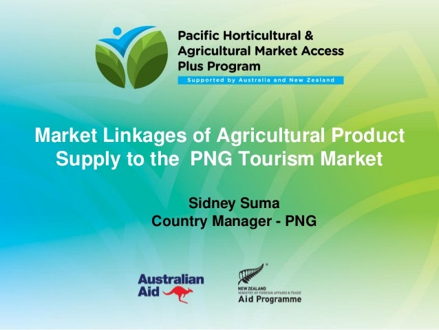 Market Linkages of Agricultural Product Supply to the PNG Tourism Market Sidney Suma Country Manager - PNG