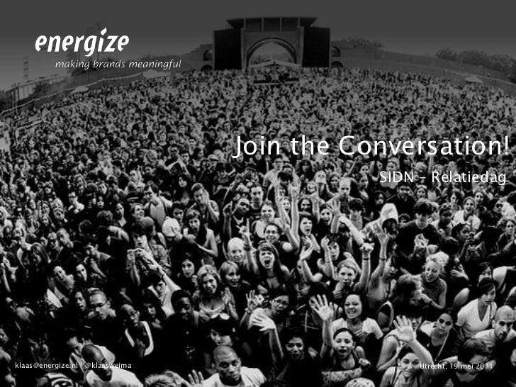 Join the Conversation!<br />SIDN – Relatiedag<br />Utrecht, 19 mei 2011<br />klaas@energize.nl | @klaasweima<br />
