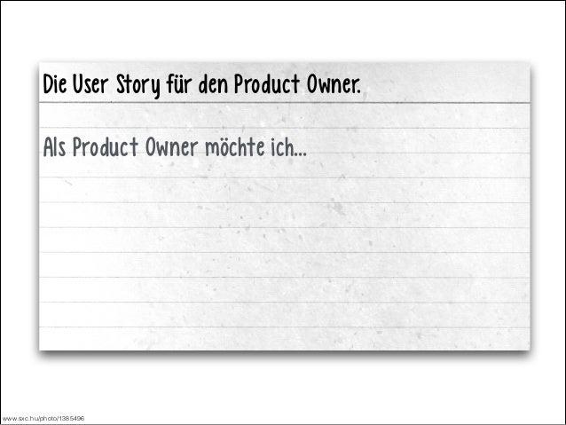 Die User Story für den Product Owner. !  Als Product Owner möchte ich… ! !  www.sxc.hu/photo/1385496