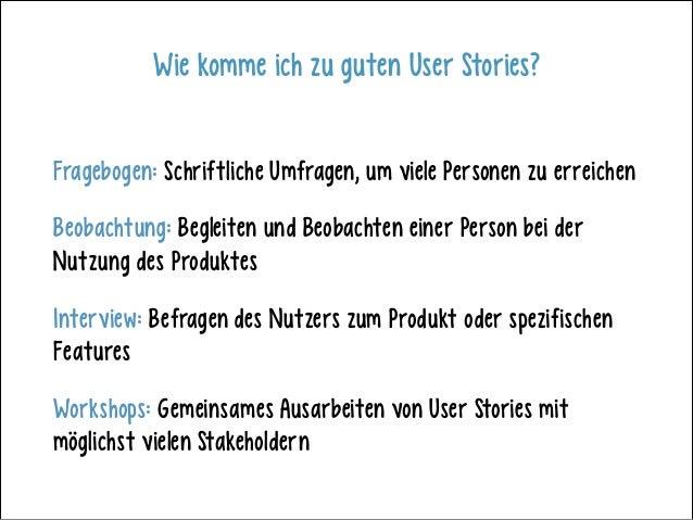 Wie komme ich zu guten User Stories? Fragebogen: Schriftliche Umfragen, um viele Personen zu erreichen Beobachtung: Beglei...
