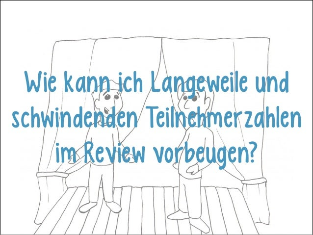 Wie kann ich Langeweile und schwindenden Teilnehmerzahlen im Review vorbeugen?