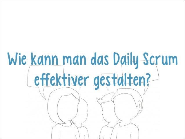 Wie kann man das Daily Scrum effektiver gestalten?