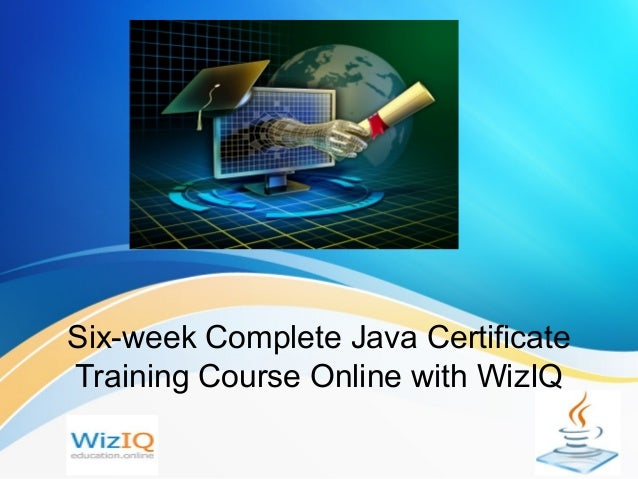 Six-week Complete Java Certificate Training Course Online with WizIQ