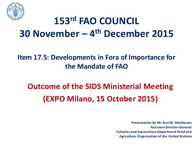 153rd FAO COUNCIL 30 November – 4th December 2015 Item 17.5: Developments in Fora of Importance for the Mandate of FAO Out...