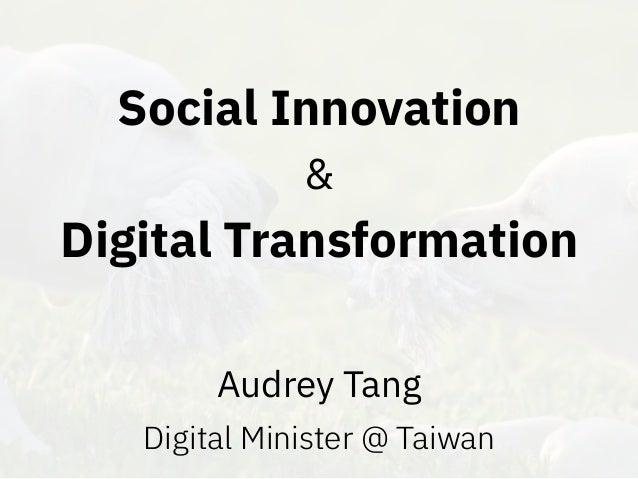 Social Innovation & Digital Transformation Audrey Tang Digital Minister @ Taiwan