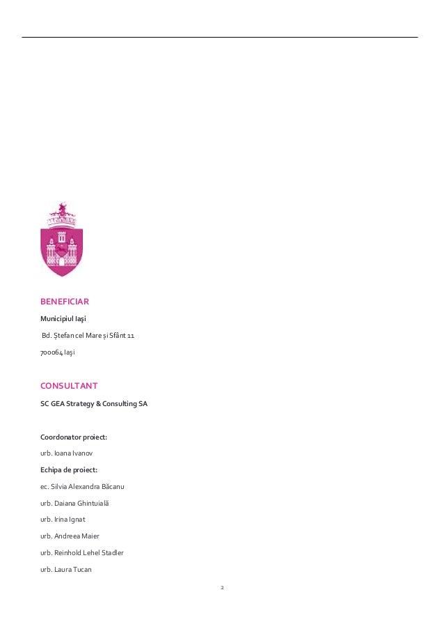 2 BENEFICIAR Municipiul Iaşi Bd. Ștefan cel Mare și Sfânt 11 700064 Iaşi CONSULTANT SC GEA Strategy & Consulting SA Coordo...