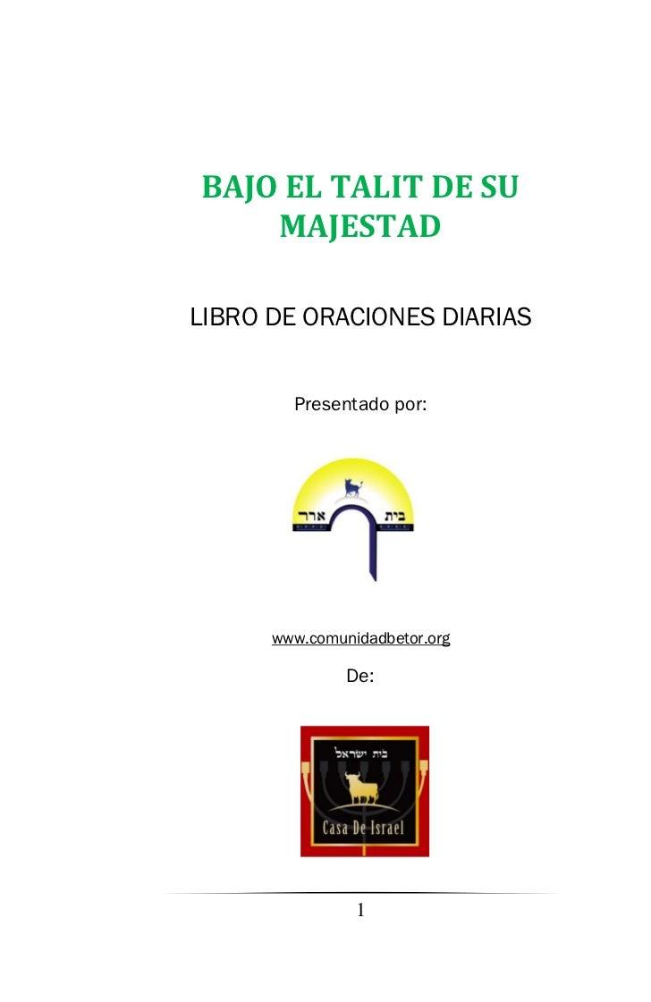 BAJO EL TALIT DE SU    MAJESTADLIBRO DE ORACIONES DIARIAS        Presentado por:      www.comunidadbetor.org              ...