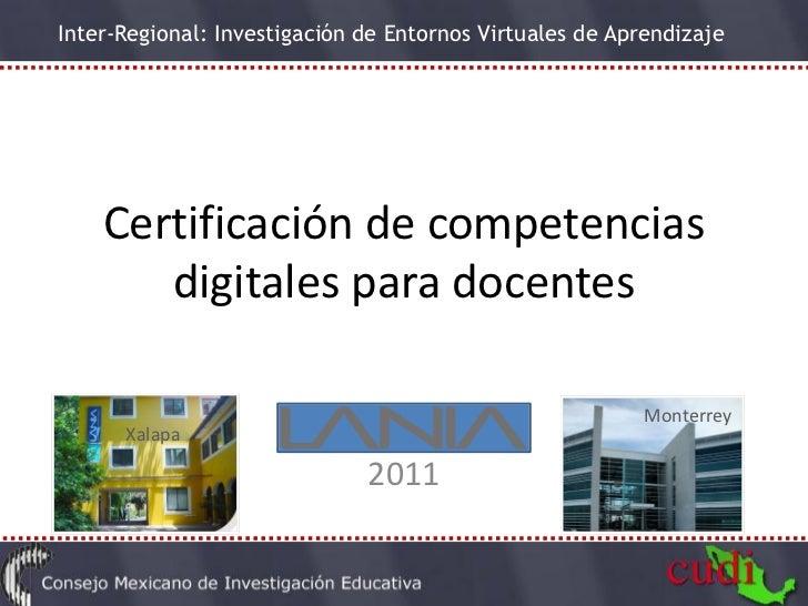 Inter-Regional: Investigación de Entornos Virtuales de Aprendizaje    Certificación de competencias       digitales para d...
