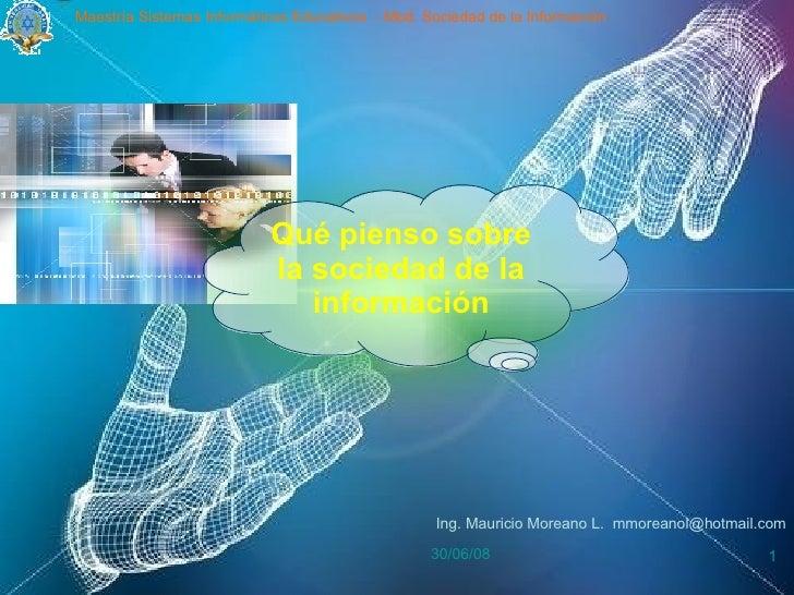 03/06/09 Maestría Sistemas Informáticos Educativos  - Mod. Sociedad de la Información Qué pienso sobre la sociedad de la i...