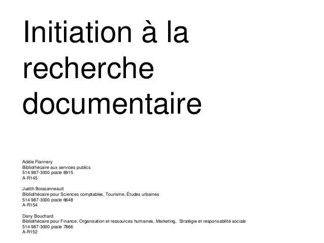 Initiation à la recherche documentaire Adèle Flannery Bibliothécaire aux services publics 514 987-3000 poste 6915 A-R145 J...