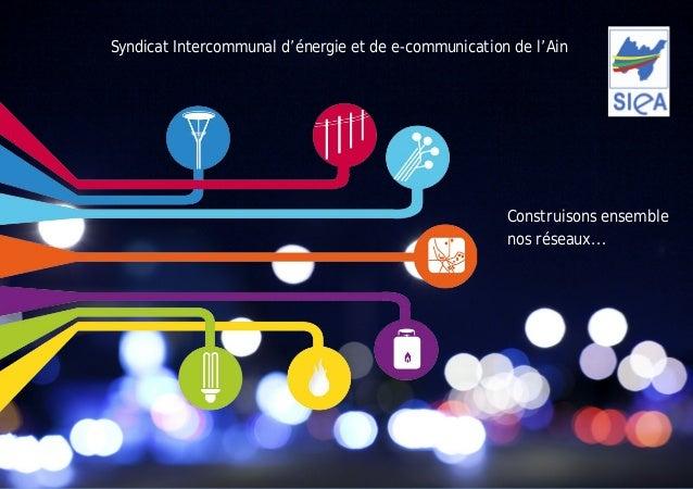 Syndicat Intercommunal d'énergie et de e-communication de l'Ain  Construisons ensemble  nos réseaux...