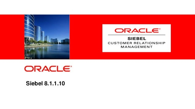 Siebel 8.1.1.101   Copyright © 2013, Oracle and/or its affiliates. All rights reserved.