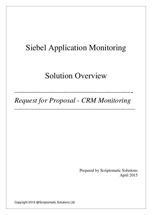 Copyright 2015 @Scriptomatic Solutions Ltd Siebel Application Monitoring Solution Overview ————————————————- Request for P...