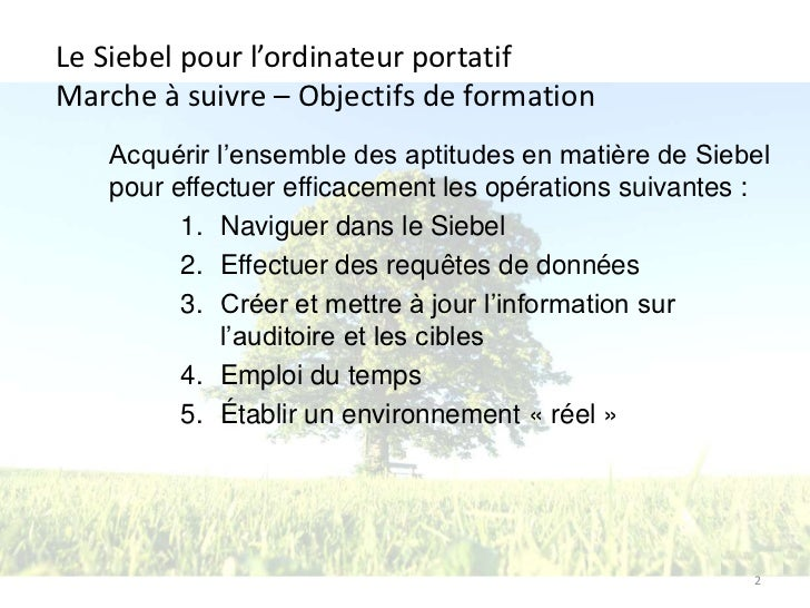 Le Siebel pour l'ordinateur portatifMarche à suivre – Objectifs de formation   Acquérir l'ensemble des aptitudes en matièr...