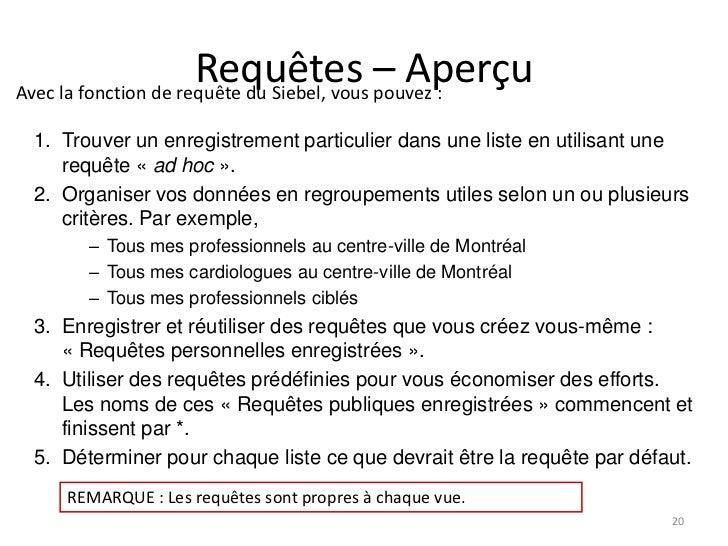 Requêtes – AperçuAvec la fonction de requête du Siebel, vous pouvez : 1. Trouver un enregistrement particulier dans une li...
