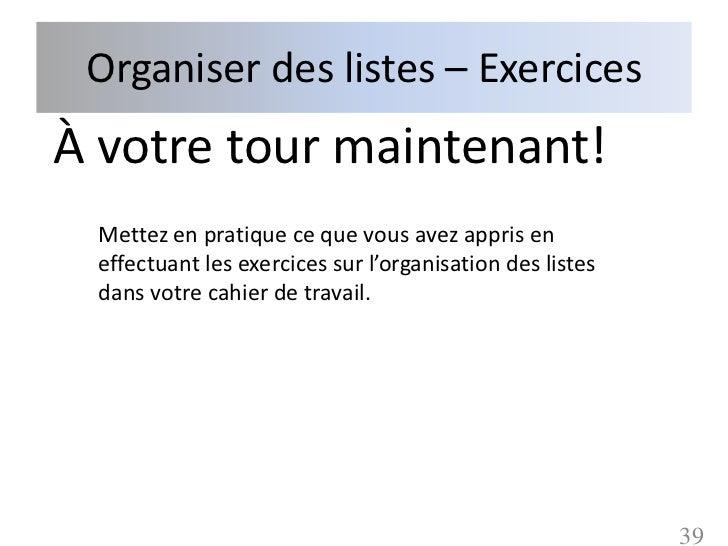 Organiser des listes – ExercicesÀ votre tour maintenant! Mettez en pratique ce que vous avez appris en effectuant les exer...