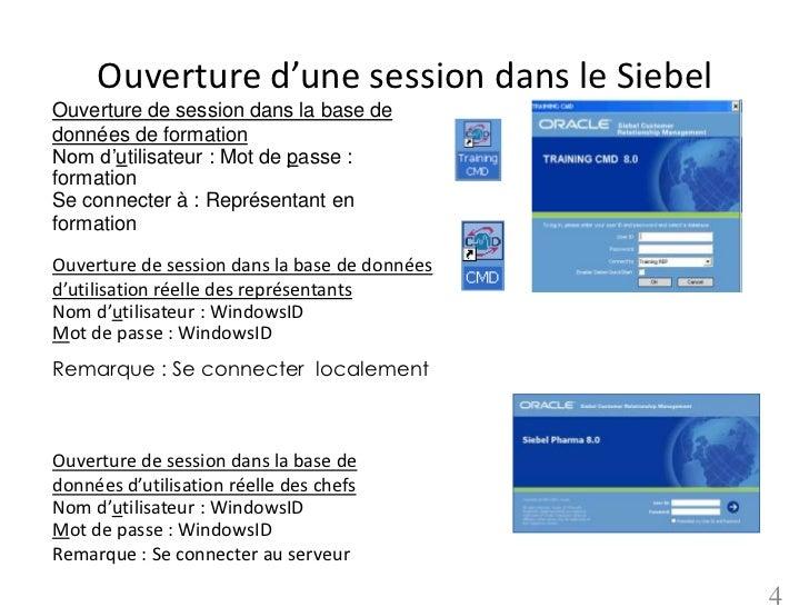 Ouverture d'une session dans le SiebelOuverture de session dans la base dedonnées de formationNom d'utilisateur : Mot de p...