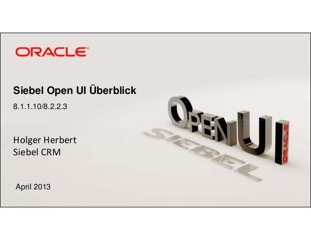 Siebel Open UI Überblick8.1.1.10/8.2.2.3HolgerHerbertSiebelCRMApril 2013