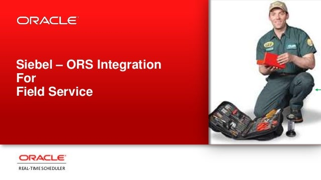 Siebel – ORS IntegrationForField ServiceREAL-TIME SCHEDULER