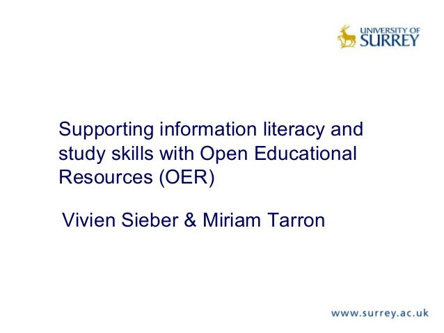 Supporting information literacy and study skills with Open Educational Resources (OER) Vivien Sieber & Miriam Tarron
