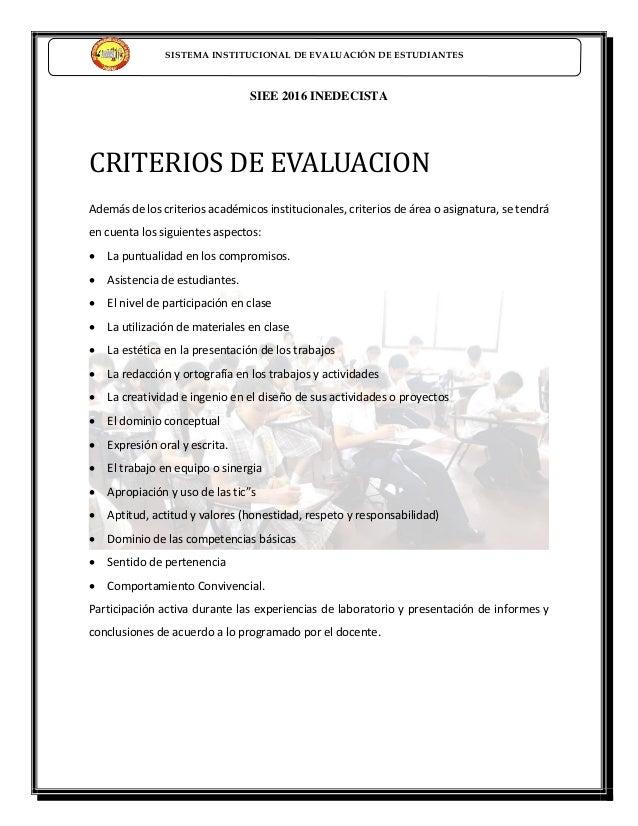 SISTEMA INSTITUCIONAL DE EVALUACIÓN DE ESTUDIANTES SIEE 2016 INEDECISTA CRITERIOS DE EVALUACION Además de los criterios ac...