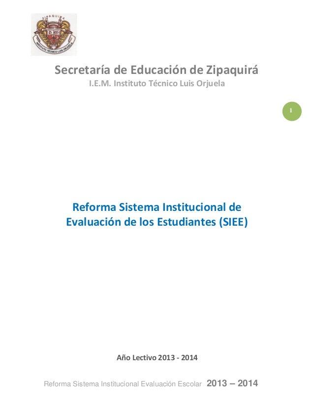 1 Reforma Sistema Institucional Evaluación Escolar 2013 – 2014 Secretaría de Educación de Zipaquirá I.E.M. Instituto Técni...