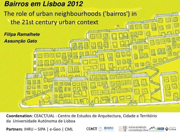 Bairros em Lisboa 2012<br />The role of urban neighbourhoods ('bairros') in the 21st century urban context<br />Filipa Ram...