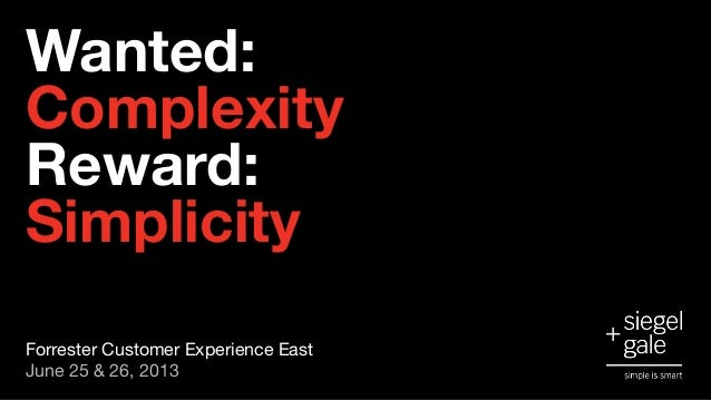 Wanted: Complexity  Reward: Simplicity Forrester Customer Experience East  June 25 & 26, 2013