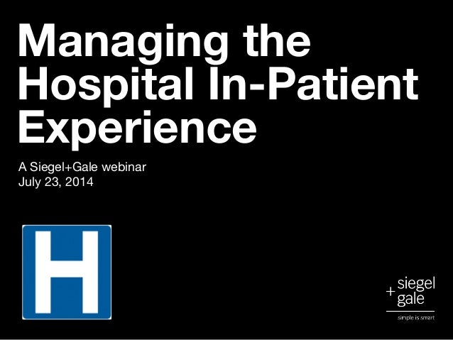 A Siegel+Gale webinar July 23, 2014 Managing the Hospital In-Patient Experience