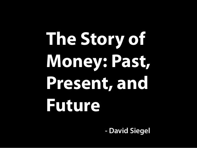 The Story of Money: Past, Present, and Future - David Siegel