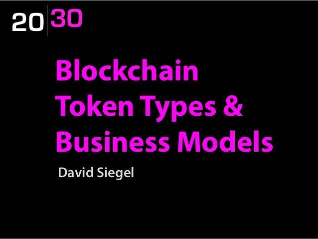 20 30 Blockchain Token Types & Business Models David Siegel 20 30
