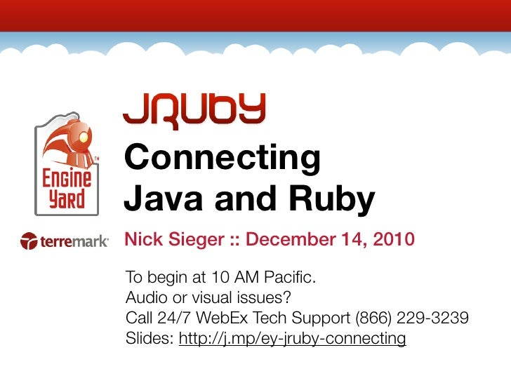 ConnectingJava and RubyNick Sieger :: December 14, 2010To begin at 10 AM Pacific.Audio or visual issues?Call 24/7 WebEx Tec...