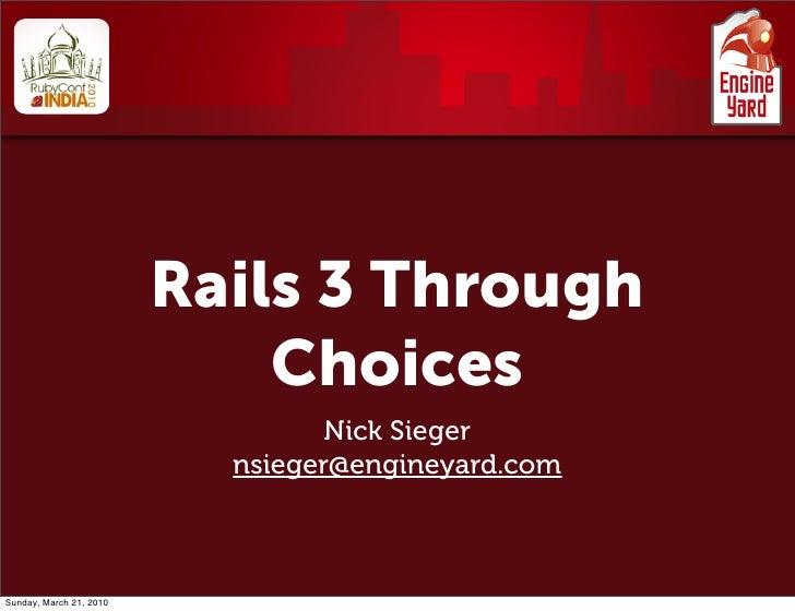 Rails 3 Through                              Choices                                   Nick Sieger                        ...
