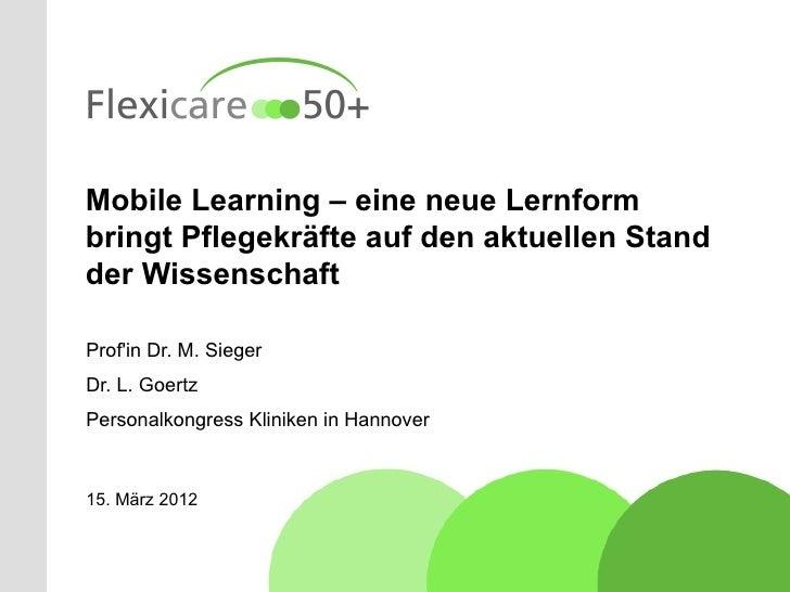 Mobile Learning – eine neue Lernformbringt Pflegekräfte auf den aktuellen Standder WissenschaftProfin Dr. M. SiegerDr. L. ...