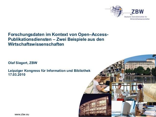 www.zbw.eu Forschungsdaten im Kontext von Open–Access- Publikationsdiensten – Zwei Beispiele aus den Wirtschaftswissenscha...