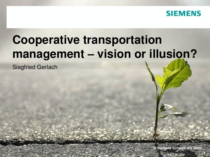 Cooperative transportationmanagement – vision or illusion?Siegfried Gerlach                        © Siemens Schweiz AG 2009