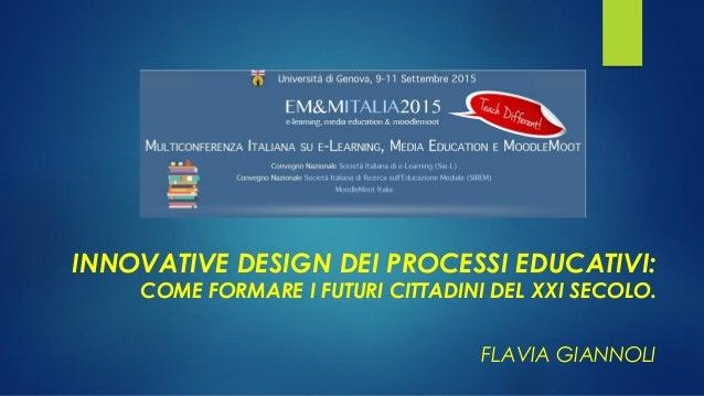INNOVATIVE DESIGN DEI PROCESSI EDUCATIVI: COME FORMARE I FUTURI CITTADINI DEL XXI SECOLO. FLAVIA GIANNOLI