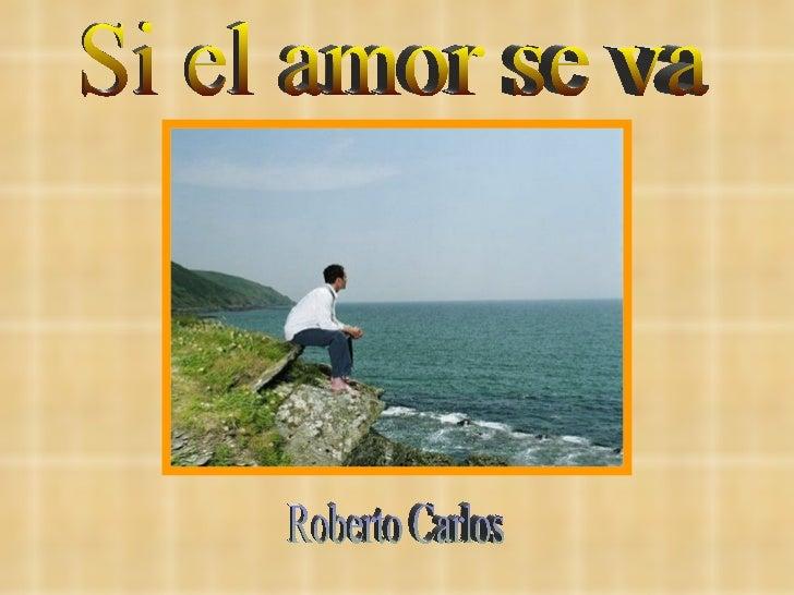 Si el amor se va Roberto Carlos