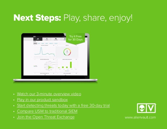 Next Steps: Play, share, enjoy! www.alienvault.com • Watch our 3-minute overview video • Play in our product sandbox • ...