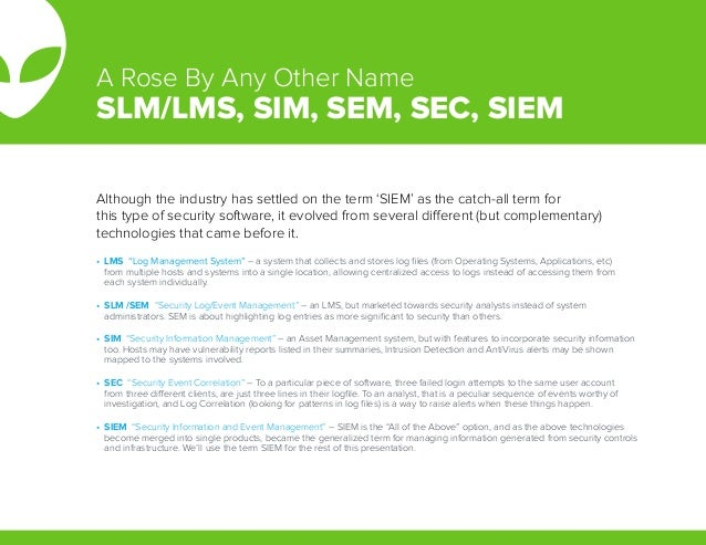 Although the industry has settled on the term 'SIEM' as the catch-all term for this type of security software, it evolved ...