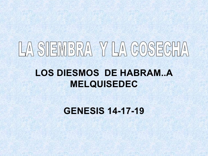 LOS DIESMOS  DE HABRAM..A MELQUISEDEC GENESIS 14-17-19 LA SIEMBRA  Y LA COSECHA